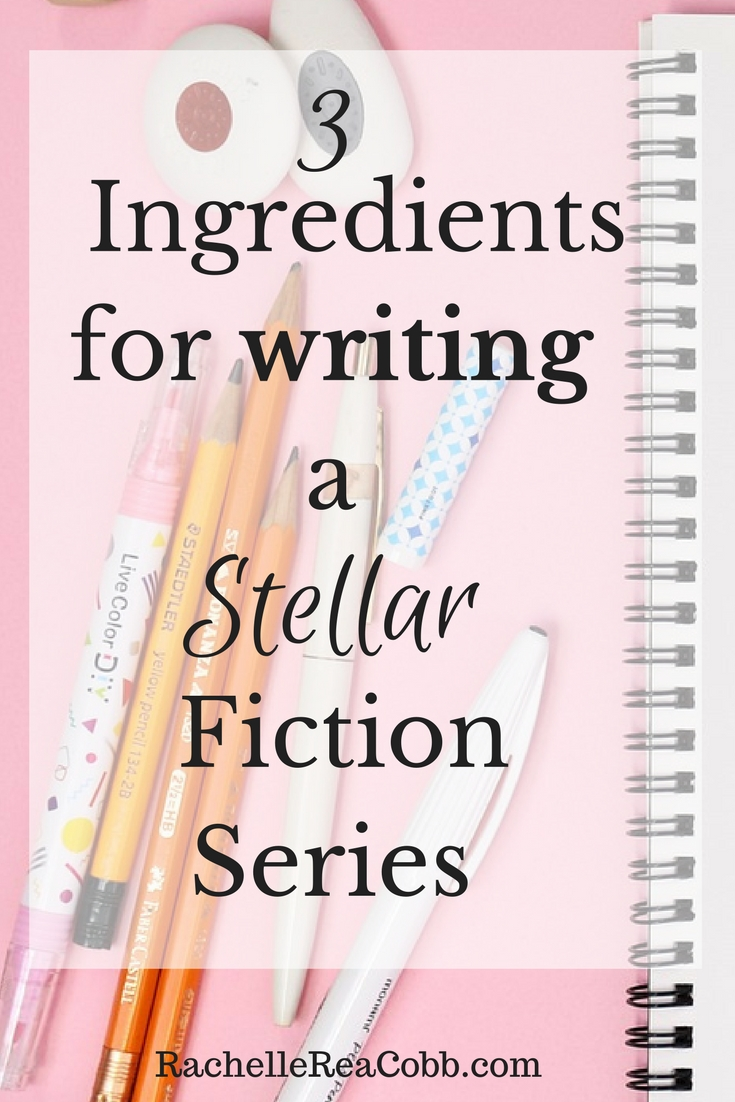 3 Ingredients for Writing a Stellar Fiction Series