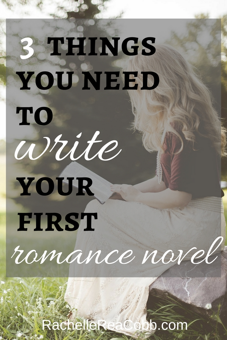 3 Things You Need to Write Your First Romance Novel