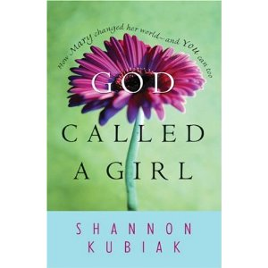 God Called a Girl: How Mary Changed Her World--And You Can Too