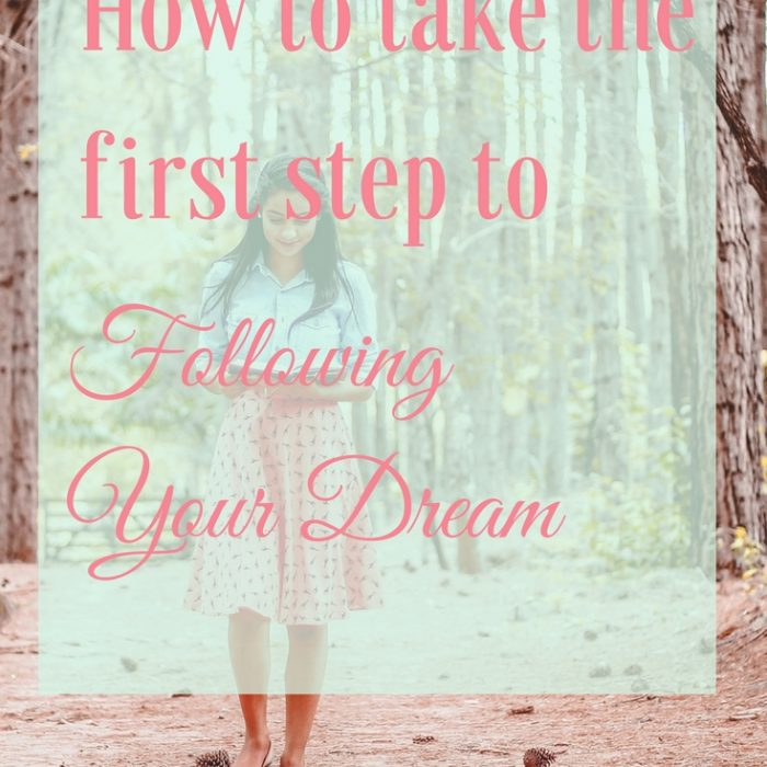 How to Take the First Step to Following Your Dream