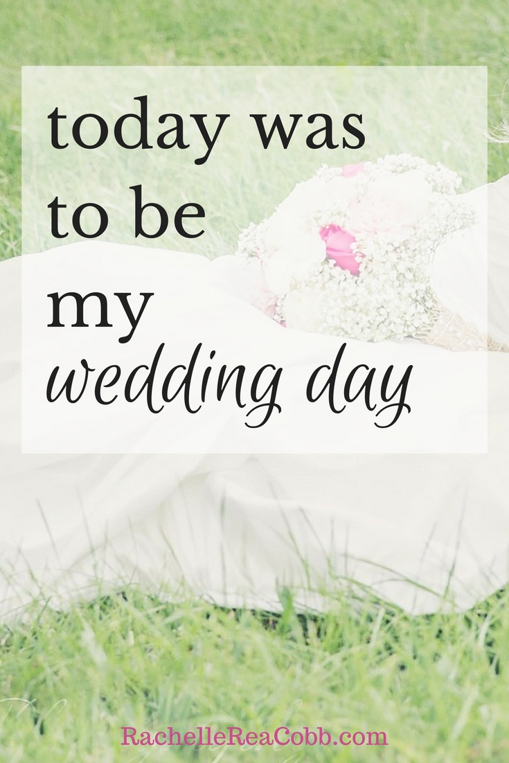 Today Was To Be My Wedding Day